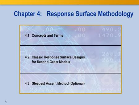1 Chapter 4: Response Surface Methodology 4.1 Concepts and Terms 4.2 Classic Response Surface Designs for Second-Order Models 4.3 Steepest Ascent Method.