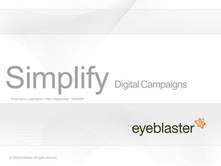 © 2009 Eyeblaster. All rights reserved Digital Campaigns First-name Last-name | title | September 10th2009 Simplify.