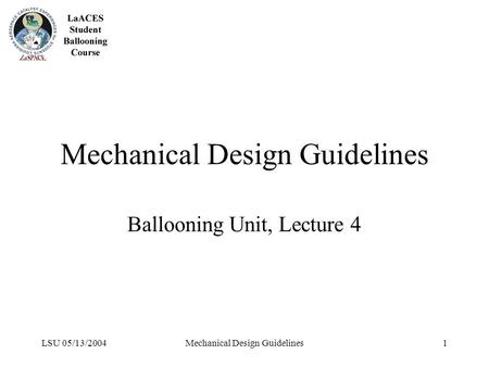 LSU 05/13/2004Mechanical Design Guidelines1 Ballooning Unit, Lecture 4.