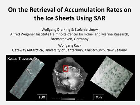 On the Retrieval of Accumulation Rates on the Ice Sheets Using SAR On the Retrieval of Accumulation Rates on the Ice Sheets Using SAR Wolfgang Dierking.