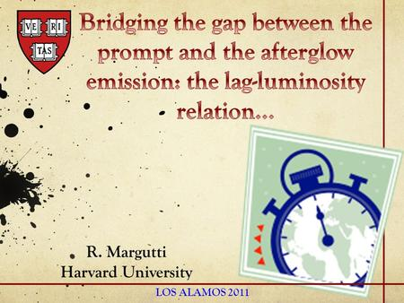 R. Margutti Harvard University LOS ALAMOS 2011. Where do we stand Log(Time) Log(Flux) Gamma-ray Prompt X-ray Flares Swift Steep Decay Shallow Decay Normal.