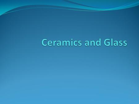 Ceramics and Glass.