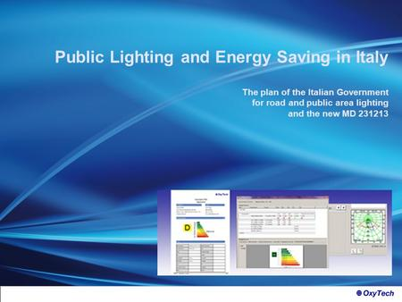 Public Lighting and Energy Saving in Italy The plan of the Italian Government for road and public area lighting and the new MD 231213.