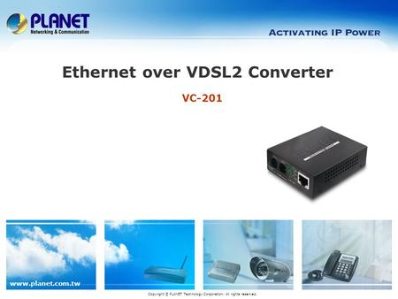 Www.planet.com.tw VC-201 Ethernet over VDSL2 Converter Copyright © PLANET Technology Corporation. All rights reserved.