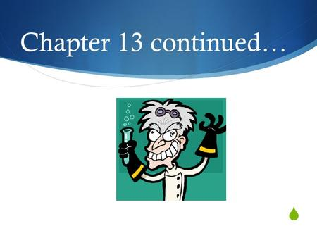  Chapter 13 continued… Hope You Enjoyed Your Break!!