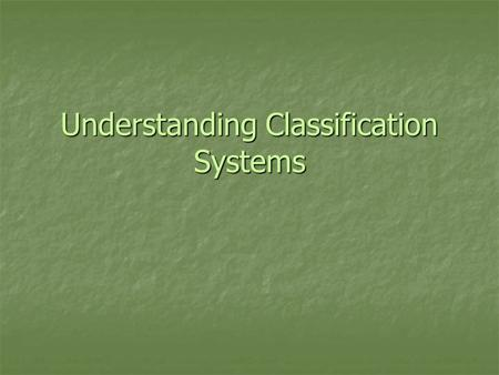 Understanding Classification Systems. Student Learning Objectives: 1. As a result of this lesson students will understand the purpose for classifying.
