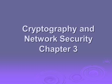 Cryptography and Network Security Chapter 3. Modern Block Ciphers  now look at modern block ciphers  one of the most widely used types of cryptographic.