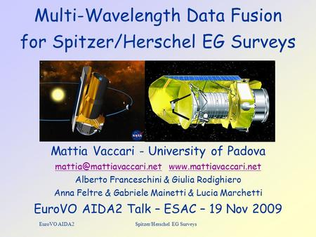 EuroVO AIDA2 Spitzer/Herschel EG Surveys Multi-Wavelength Data Fusion for Spitzer/Herschel EG Surveys Mattia Vaccari - University of Padova