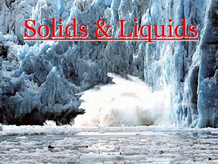 Solids & Liquids. NM Standards Students know the atoms and molecules in liquids move in a random pattern relative to one another because the intermolecular.