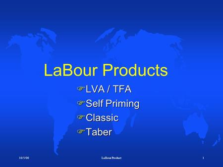 10/5/00LaBour Product1 LaBour Products  LVA / TFA  Self Priming  Classic  Taber.
