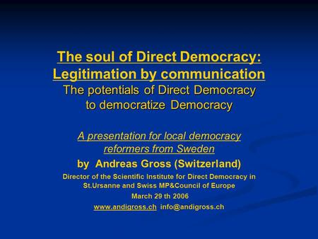 The potentials of Direct Democracy to democratize Democracy The soul of Direct Democracy: Legitimation by communication The potentials of Direct Democracy.
