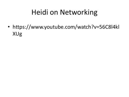 Heidi on Networking https://www.youtube.com/watch?v=56C8l4kl XUg.