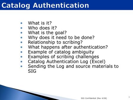 What is it? Who does it? What is the goal? Why does it need to be done? Relationship to scribing? What happens after authentication? Example of catalog.