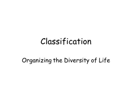 Classification Organizing the Diversity of Life. The grouping of objects or information based on similarities.