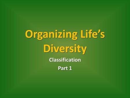 Organizing Life's Diversity Classification Part 1.