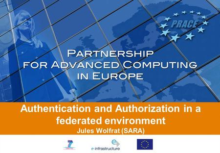 Authentication and Authorization in a federated environment Jules Wolfrat (SARA)