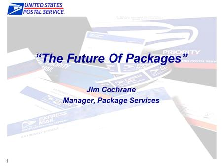 "1 ""The Future Of Packages"" Jim Cochrane Manager, Package Services."