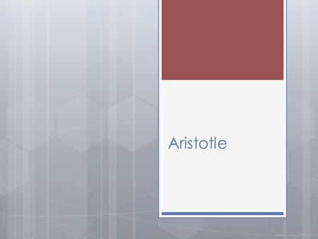 Aristotle. Some Facts about Aristotle  Lived from 384-322  Plato's best student at the Academy  Father was a physician —presumably taught Aristotle.