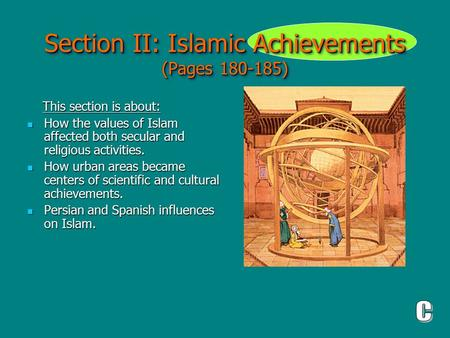 Section II: Islamic Achievements (Pages 180-185) This section is about: This section is about: How the values of Islam affected both secular and religious.