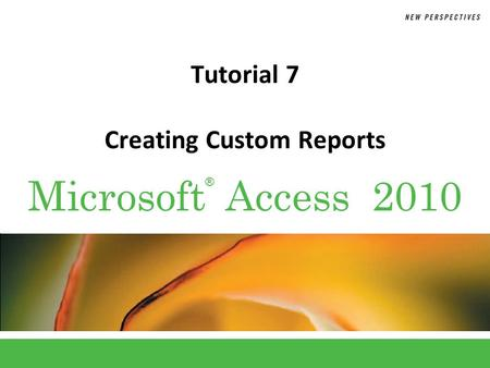 ® Microsoft Access 2010 Tutorial 7 Creating Custom Reports.