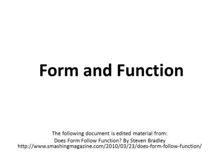 Form and Function The following document is edited material from: Does Form Follow Function? By Steven Bradley