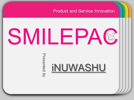 WINTER Template iNUWASHU SMILEPAC iNUWASHU Presented by Product and Service Innovation.