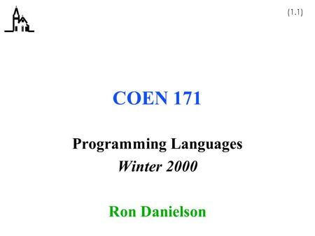 (1.1) COEN 171 Programming Languages Winter 2000 Ron Danielson.