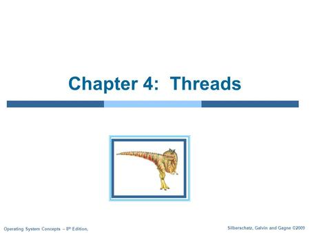 Silberschatz, Galvin and Gagne ©2009 Operating System Concepts – 8 th Edition, Chapter 4: Threads.