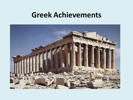 Greek Achievements. Art & Architecture Sculptors used large statues to show the ideal beauty of the human form Buildings like the famous Parthenon have.