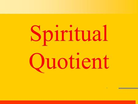 Spiritual Quotient. HUMAN INTELLIGENCE A general definition.