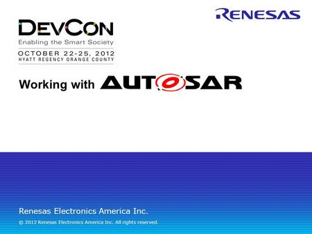 Renesas Electronics America Inc. © 2012 Renesas Electronics America Inc. All rights reserved. Working with.