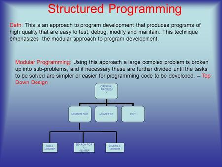 Structured Programming Defn: This is an approach to program development that produces programs of high quality that are easy to test, debug, modify and.