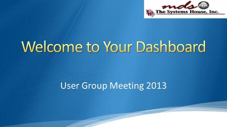 User Group Meeting 2013. Dashboard Features Products Customers Vendors Quick Find Menu/Search Shortcuts Popups Key Performance Indicators Tasks.