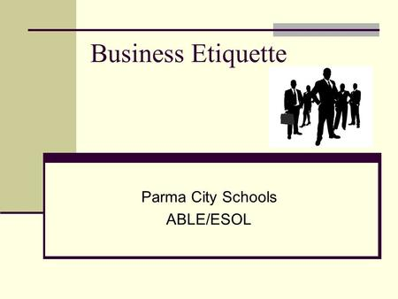"Business <strong>Etiquette</strong> Parma City Schools ABLE/ESOL. Business <strong>Etiquette</strong> Basic manners – bring them into your work environment ""thank you"" ""excuse me"" 60%"