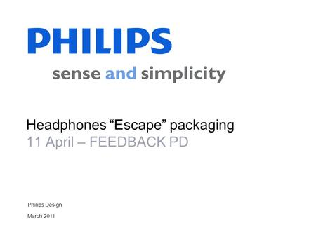 "Philips Design March 2011 Headphones ""Escape"" packaging 11 April – FEEDBACK PD."