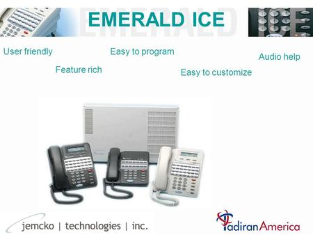 EMERALD ICE User friendly Feature rich Easy to program Easy to customize Audio help.
