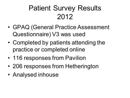Patient Survey Results 2012 GPAQ (General Practice Assessment Questionnaire) V3 was used Completed by patients attending the practice or completed online.