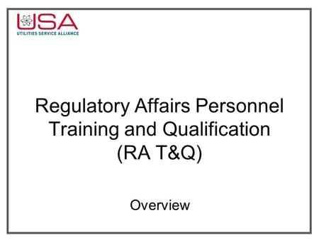 Regulatory Affairs Personnel Training and Qualification (RA T&Q) Overview.