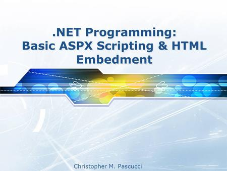 Christopher M. Pascucci.NET Programming: Basic ASPX Scripting & HTML Embedment.