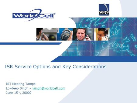 ISR Service Options and Key Considerations IRT Meeting Tampa Lokdeep Singh – June 15 th, 20007.
