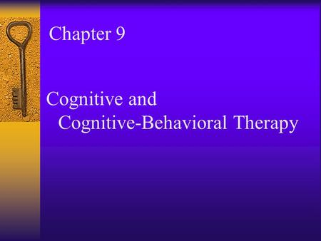 Chapter 9 Cognitive and Cognitive-Behavioral Therapy.