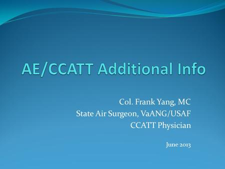 Col. Frank Yang, MC State Air Surgeon, VaANG/USAF CCATT Physician June 2013.