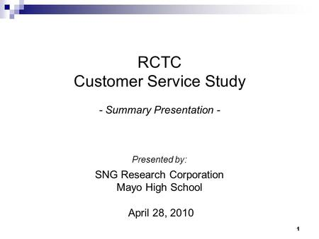 1 RCTC Customer Service Study - Summary Presentation - Presented by: SNG Research Corporation Mayo High School April 28, 2010.