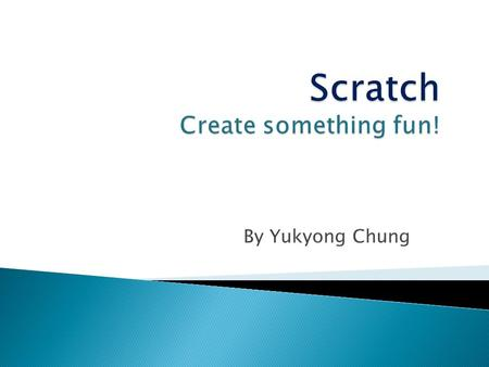 By Yukyong Chung.  Given the terms of computational concepts, the students will be able to state examples matching the Scratch blocks.  The students.