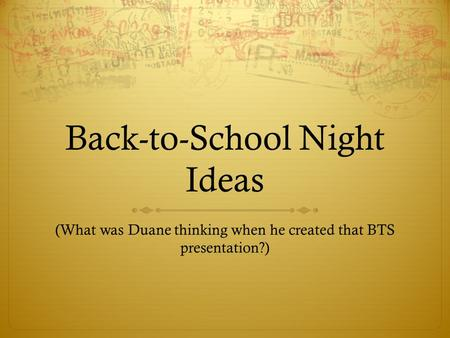 Back-to-School Night Ideas (What was Duane thinking when he created that BTS presentation?)