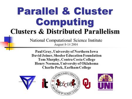 Parallel & Cluster Computing Clusters & Distributed Parallelism Paul Gray, University of Northern Iowa David Joiner, Shodor Education Foundation Tom Murphy,