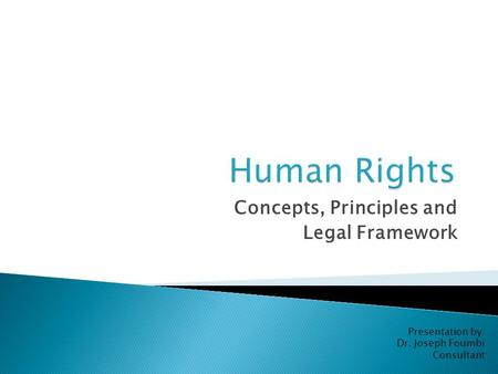 Concepts, Principles and Legal Framework Presentation by: Dr. Joseph Foumbi Consultant.