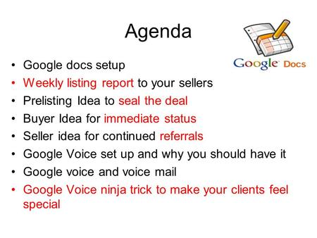 Agenda Google docs setup Weekly listing report to your sellers Prelisting Idea to seal the deal Buyer Idea for immediate status Seller idea for continued.
