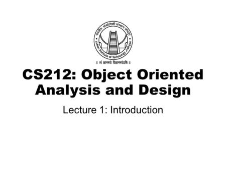 CS212: Object Oriented Analysis and Design Lecture 1: Introduction.