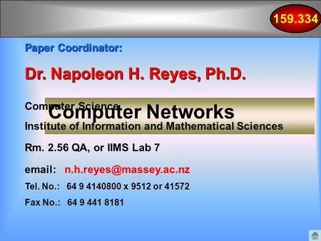 159.334 Computer Networks Paper Coordinator: Dr. Napoleon H. Reyes, Ph.D. Computer Science Institute of Information and Mathematical Sciences Rm. 2.56.